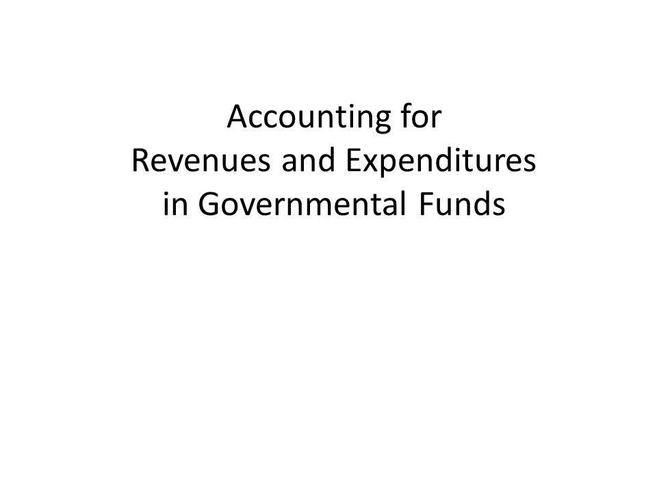 Accounting for Revenues and Expenditures in Governmental Funds
