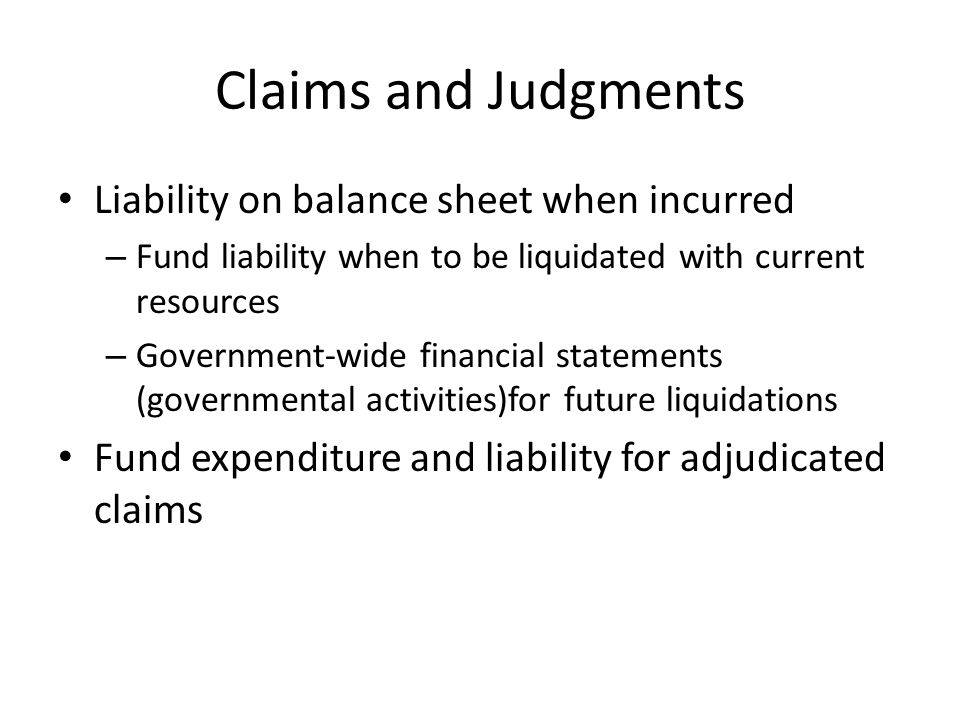Claims and Judgments Liability on balance sheet when incurred