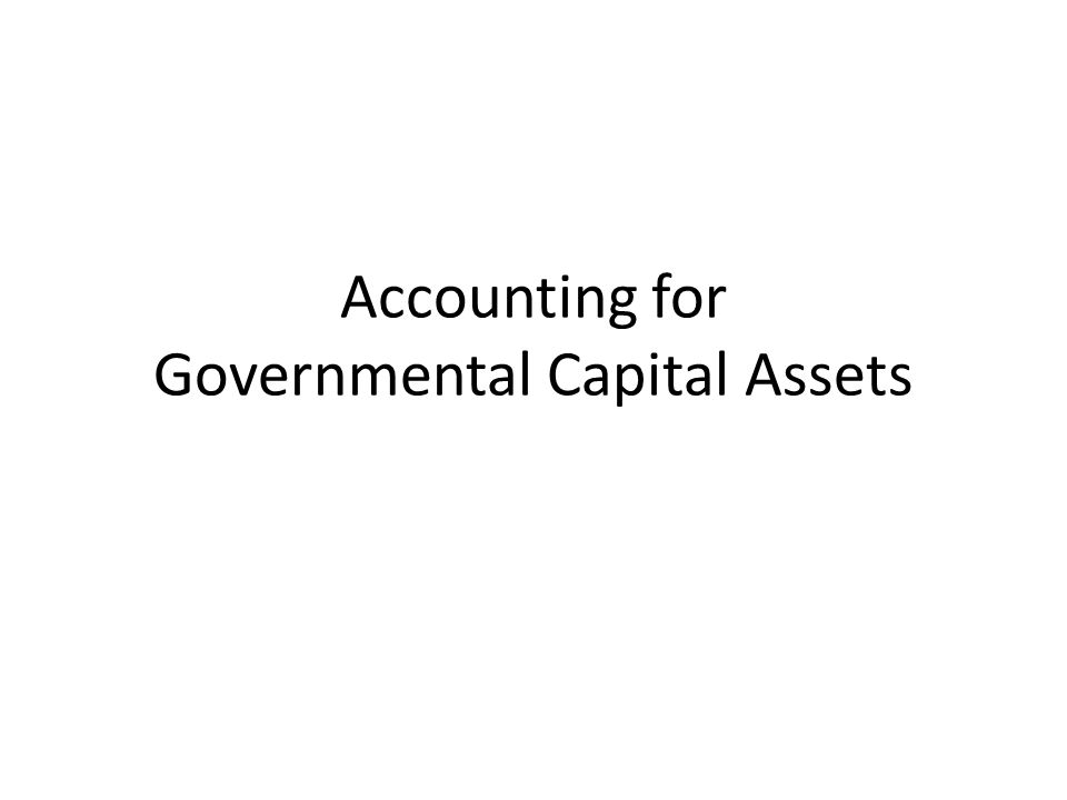 Accounting for Governmental Capital Assets