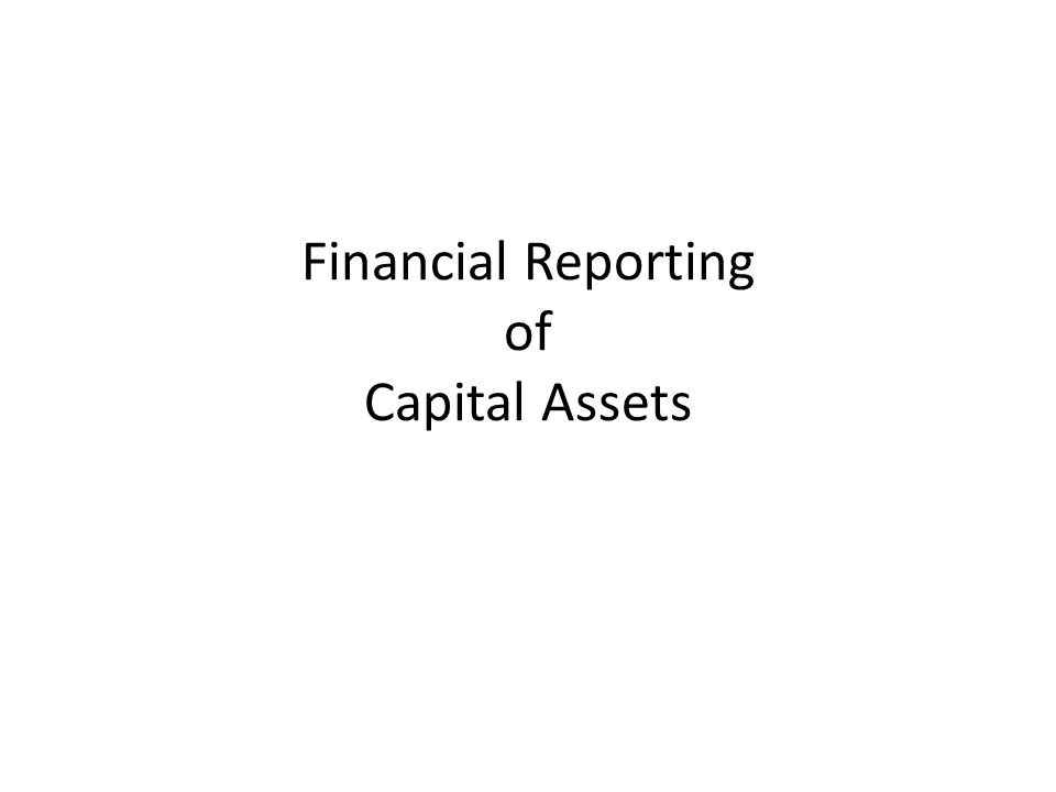 Financial Reporting of Capital Assets