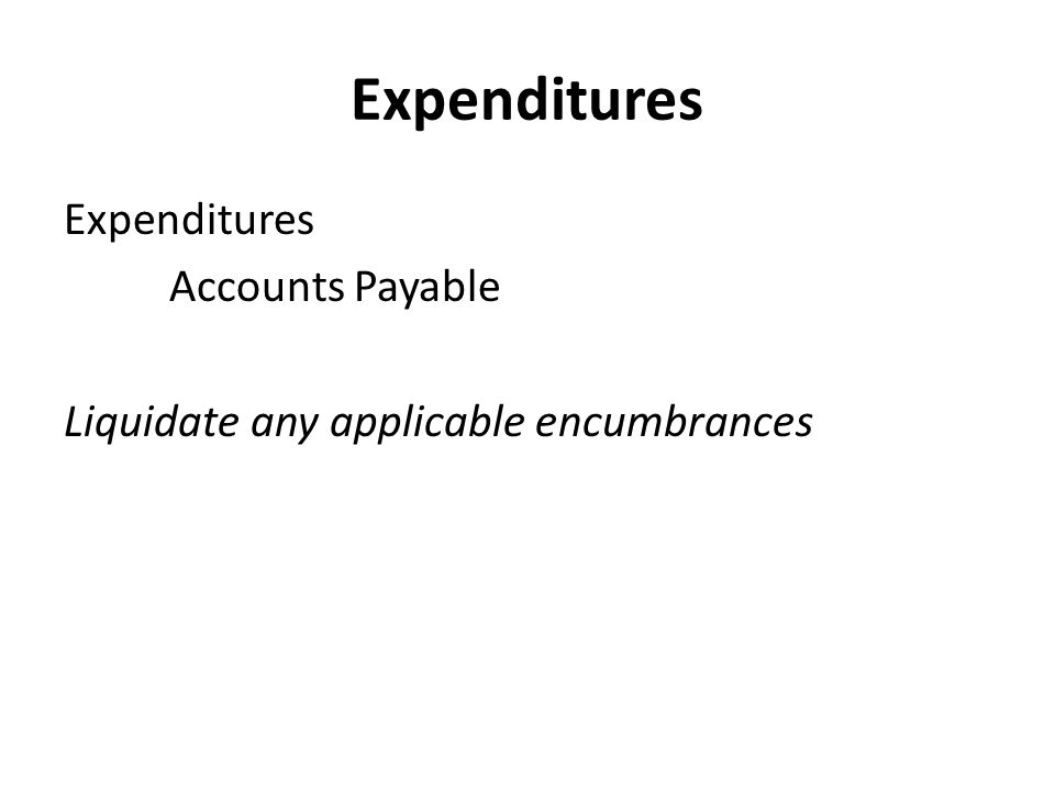 Expenditures Expenditures Accounts Payable Liquidate any applicable encumbrances