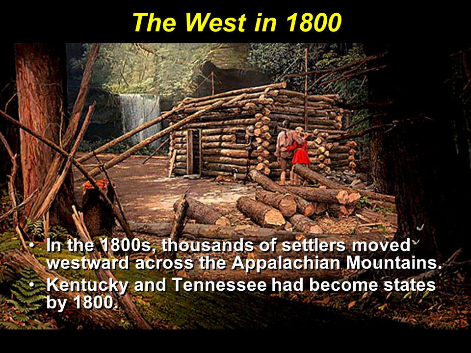 The West in 1800 In the 1800s, thousands of settlers moved westward across the Appalachian Mountains.