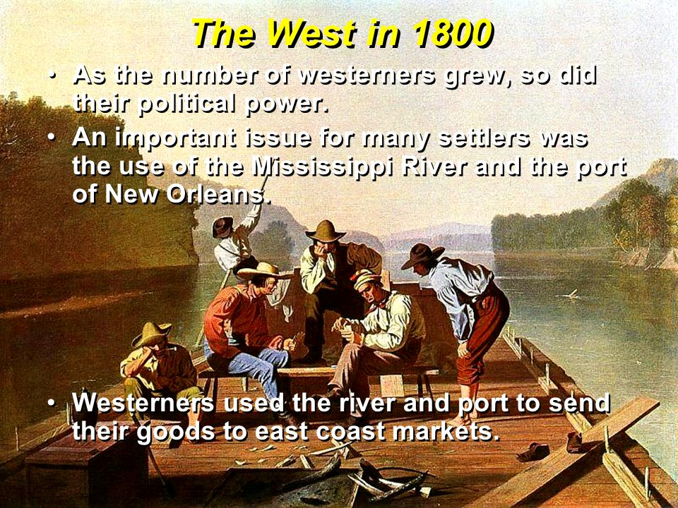 The West in 1800 As the number of westerners grew, so did their political power.