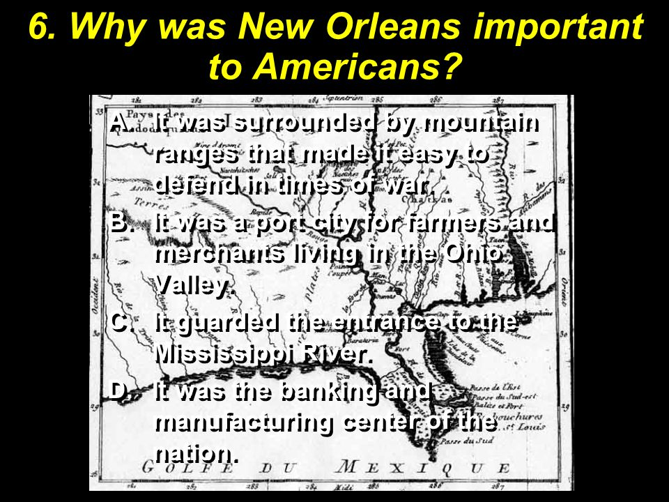 6. Why was New Orleans important to Americans