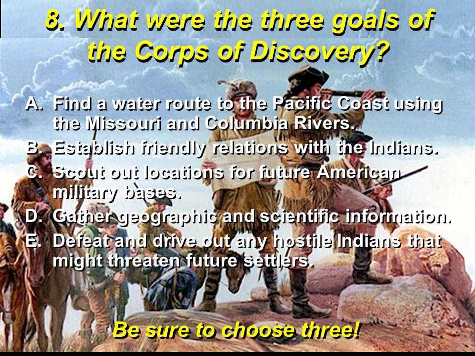 8. What were the three goals of the Corps of Discovery