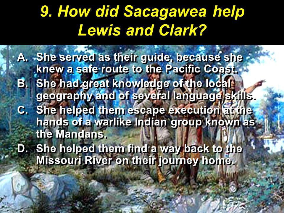 9. How did Sacagawea help Lewis and Clark
