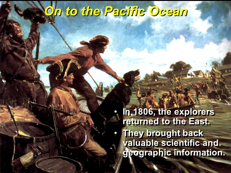 On to the Pacific Ocean In 1806, the explorers returned to the East.