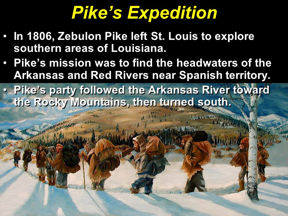 Pike's Expedition In 1806, Zebulon Pike left St. Louis to explore southern areas of Louisiana.