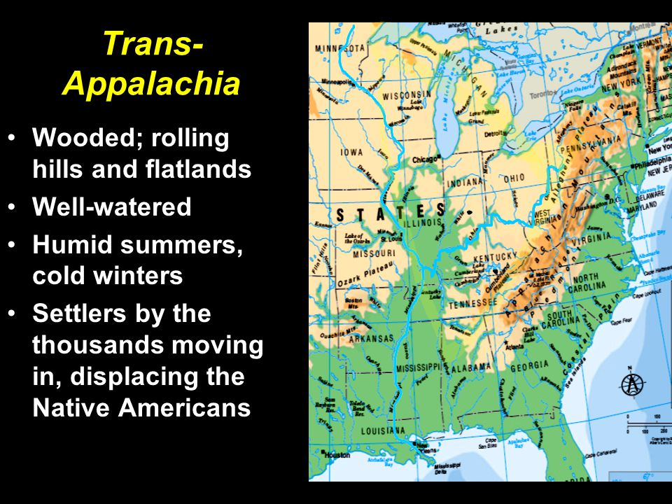 Trans-Appalachia Wooded; rolling hills and flatlands Well-watered