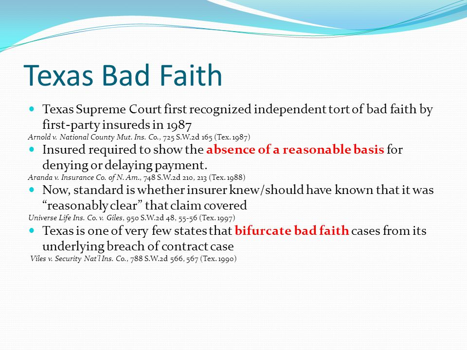 Texas Bad Faith Texas Supreme Court first recognized independent tort of bad faith by first-party insureds in 1987.