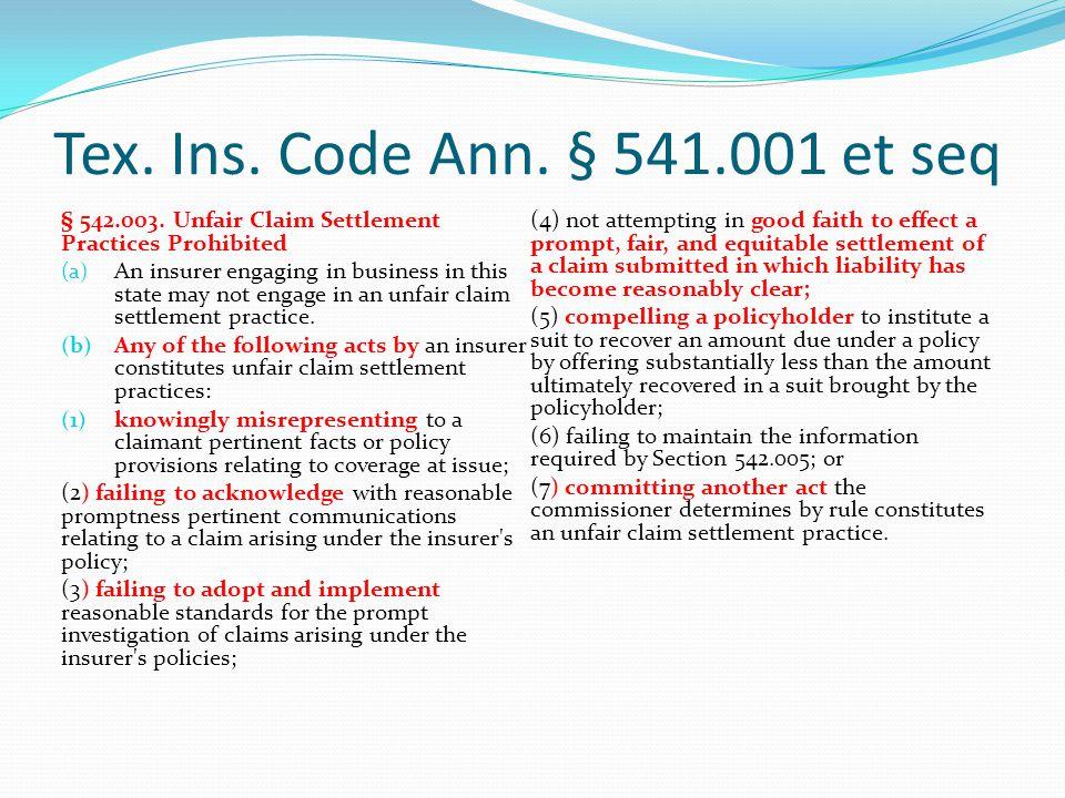 Tex. Ins. Code Ann. § 541.001 et seq § 542.003. Unfair Claim Settlement Practices Prohibited.