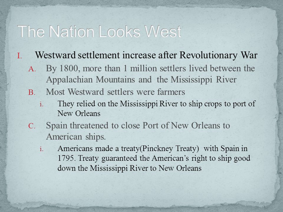 The Nation Looks West Westward settlement increase after Revolutionary War.