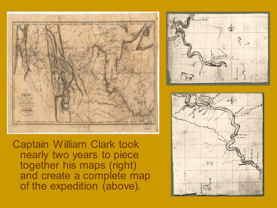 Captain William Clark took nearly two years to piece together his maps (right) and create a complete map of the expedition (above).