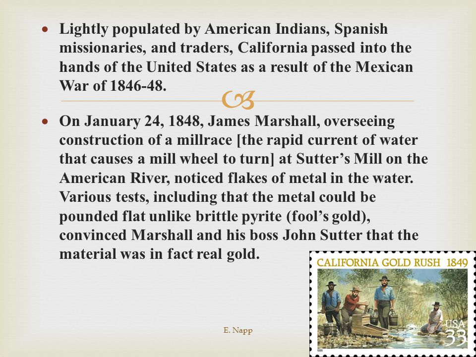 Lightly populated by American Indians, Spanish missionaries, and traders, California passed into the hands of the United States as a result of the Mexican War of 1846-48.