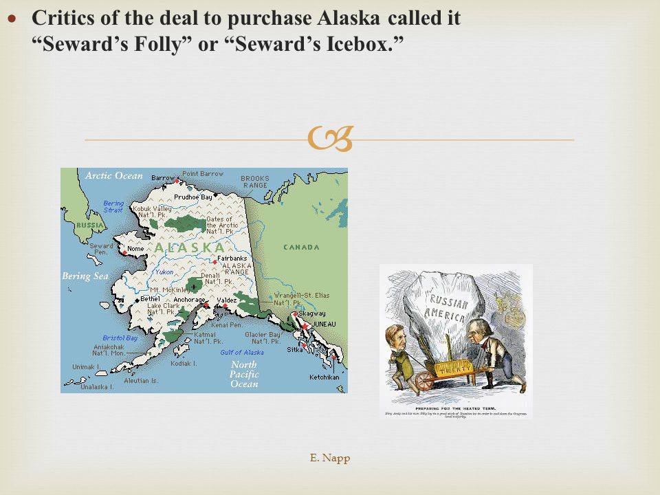 Critics of the deal to purchase Alaska called it Seward's Folly or Seward's Icebox.