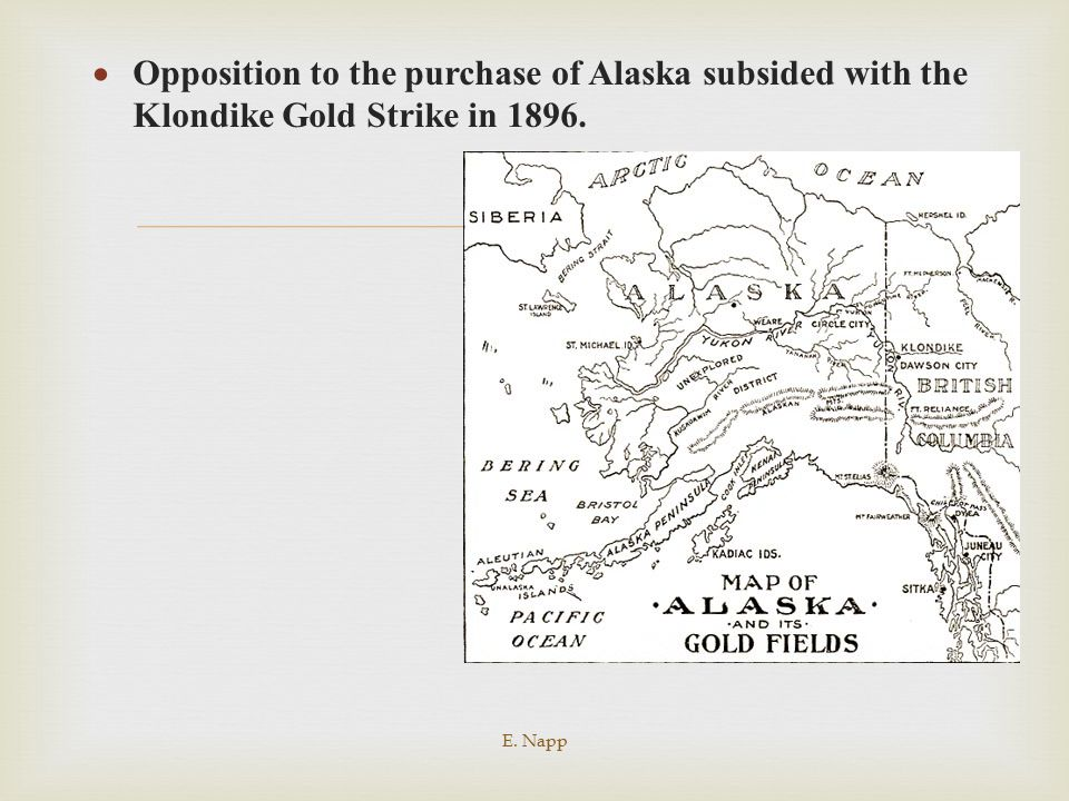 Opposition to the purchase of Alaska subsided with the Klondike Gold Strike in 1896.