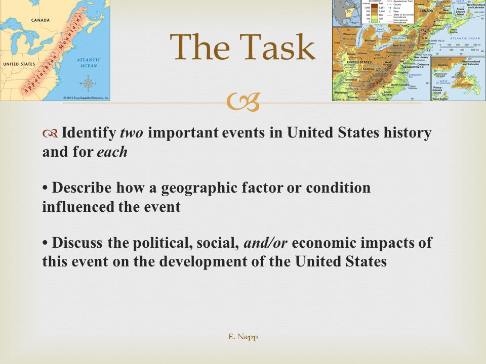 The Task Identify two important events in United States history and for each. • Describe how a geographic factor or condition influenced the event.