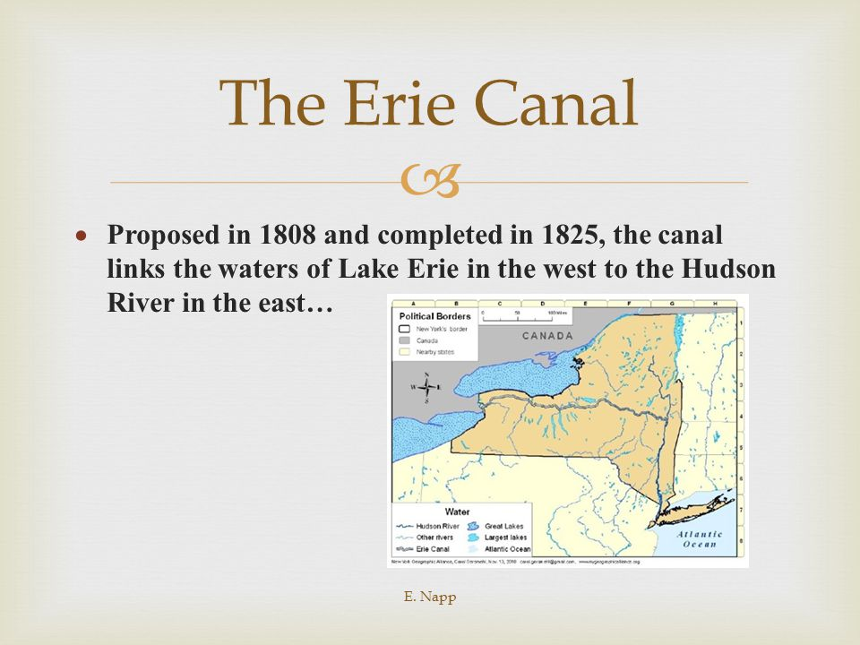 The Erie Canal Proposed in 1808 and completed in 1825, the canal links the waters of Lake Erie in the west to the Hudson River in the east…