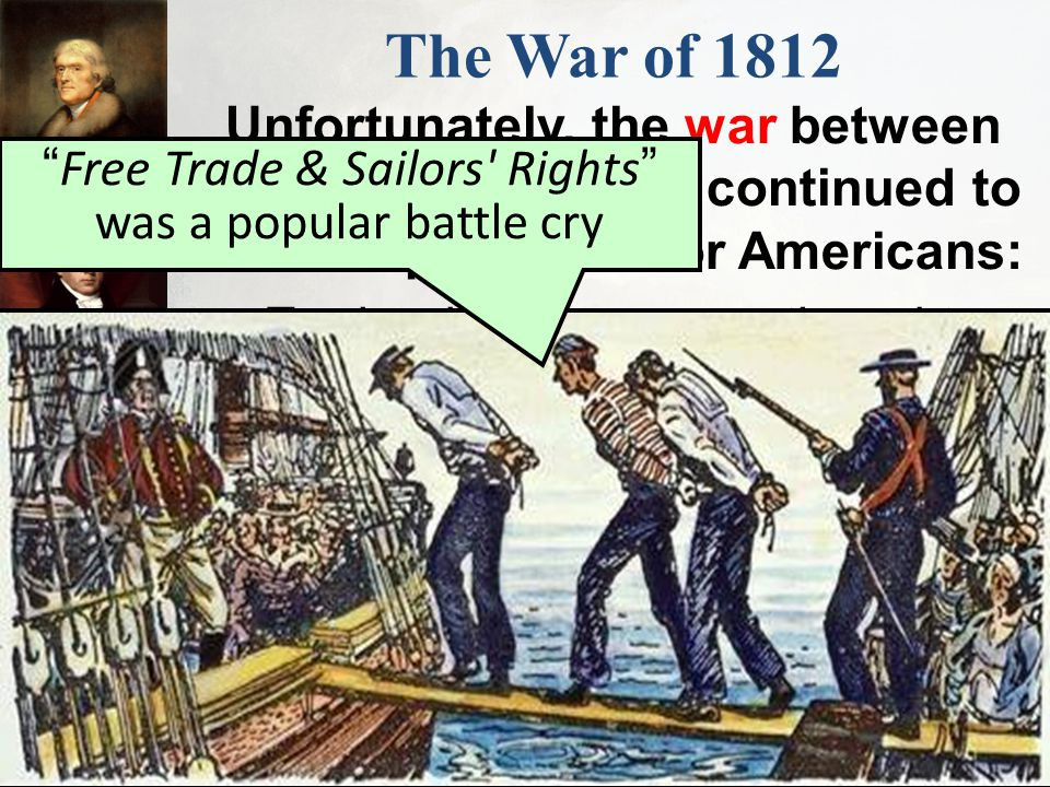 Free Trade & Sailors Rights was a popular battle cry