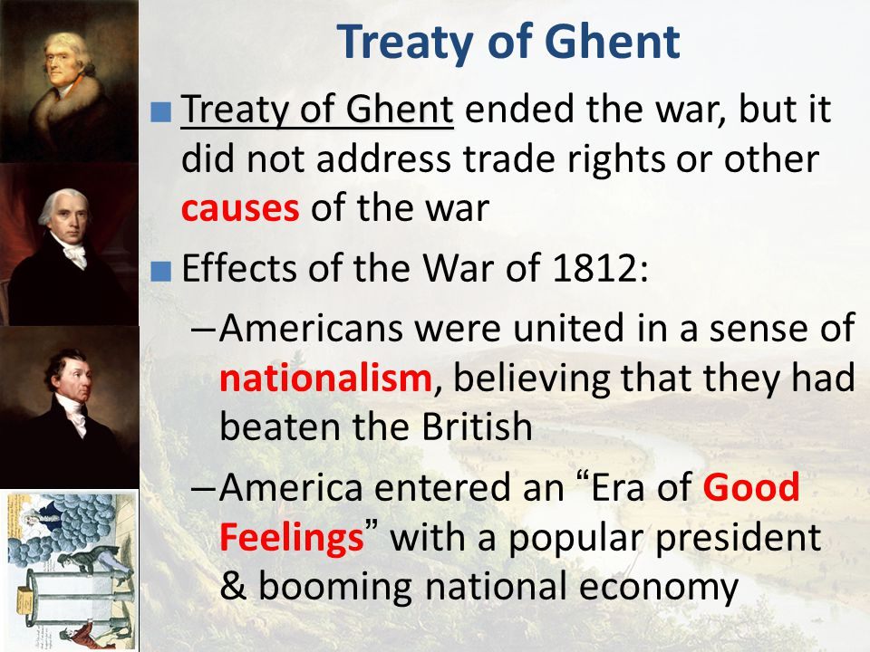 Treaty of Ghent Treaty of Ghent ended the war, but it did not address trade rights or other causes of the war.