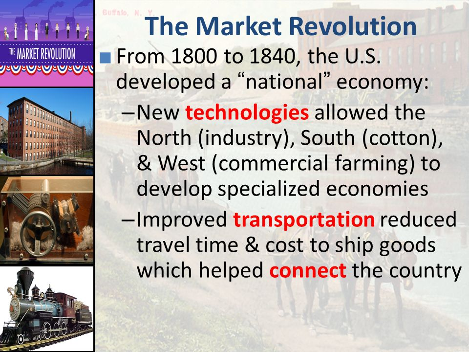 The Market Revolution From 1800 to 1840, the U.S. developed a national economy: