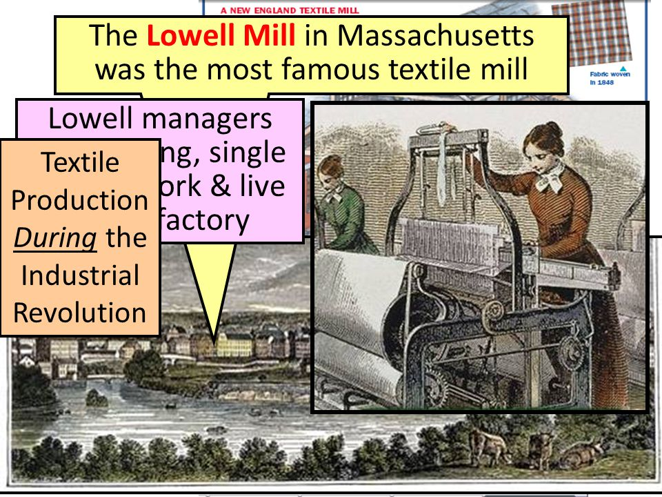 The Lowell Mill in Massachusetts was the most famous textile mill