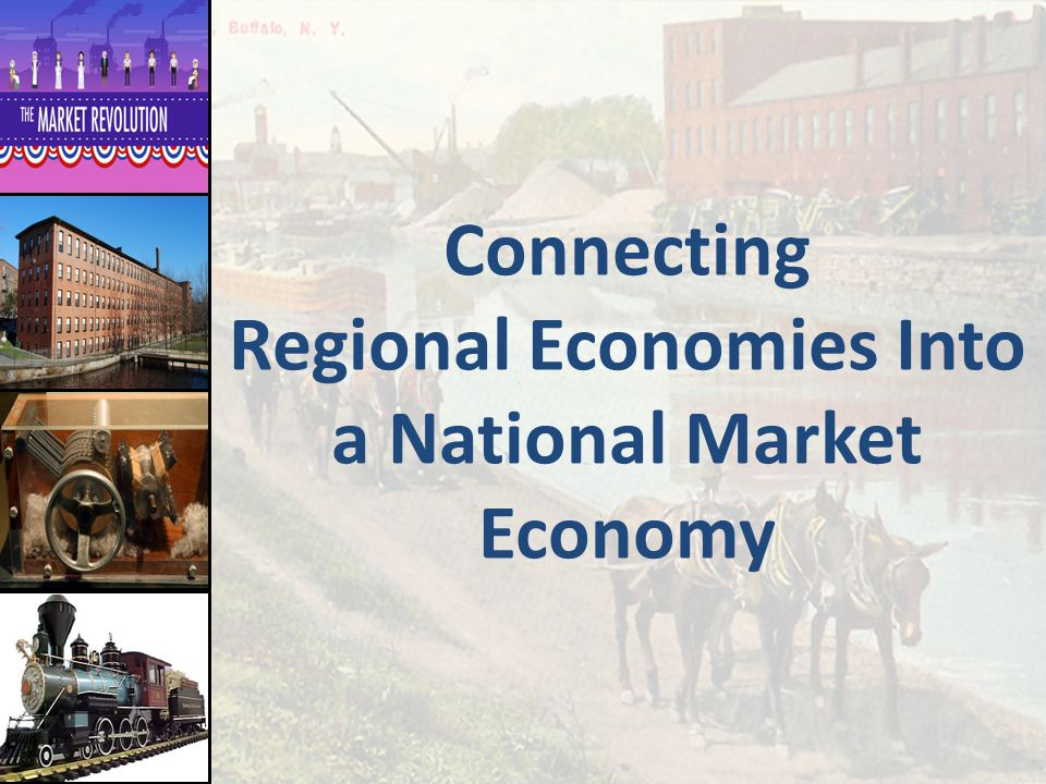 Connecting Regional Economies Into a National Market Economy