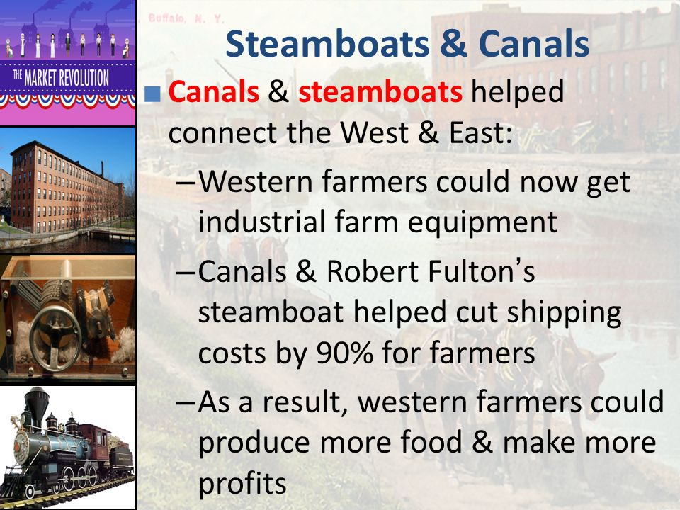 Steamboats & Canals Canals & steamboats helped connect the West & East: Western farmers could now get industrial farm equipment.