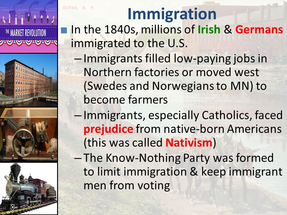 Immigration In the 1840s, millions of Irish & Germans immigrated to the U.S.