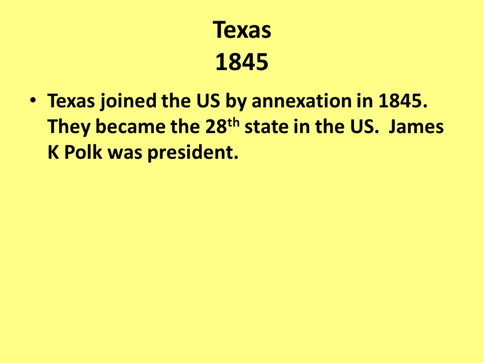 Texas 1845 Texas joined the US by annexation in 1845.