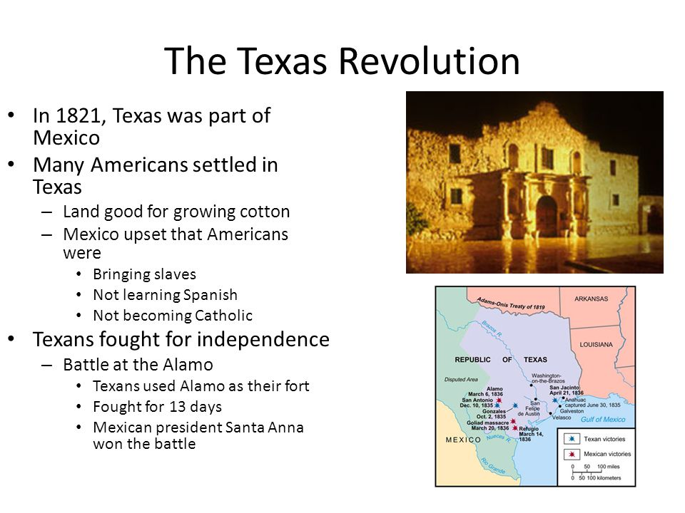 The Texas Revolution In 1821, Texas was part of Mexico