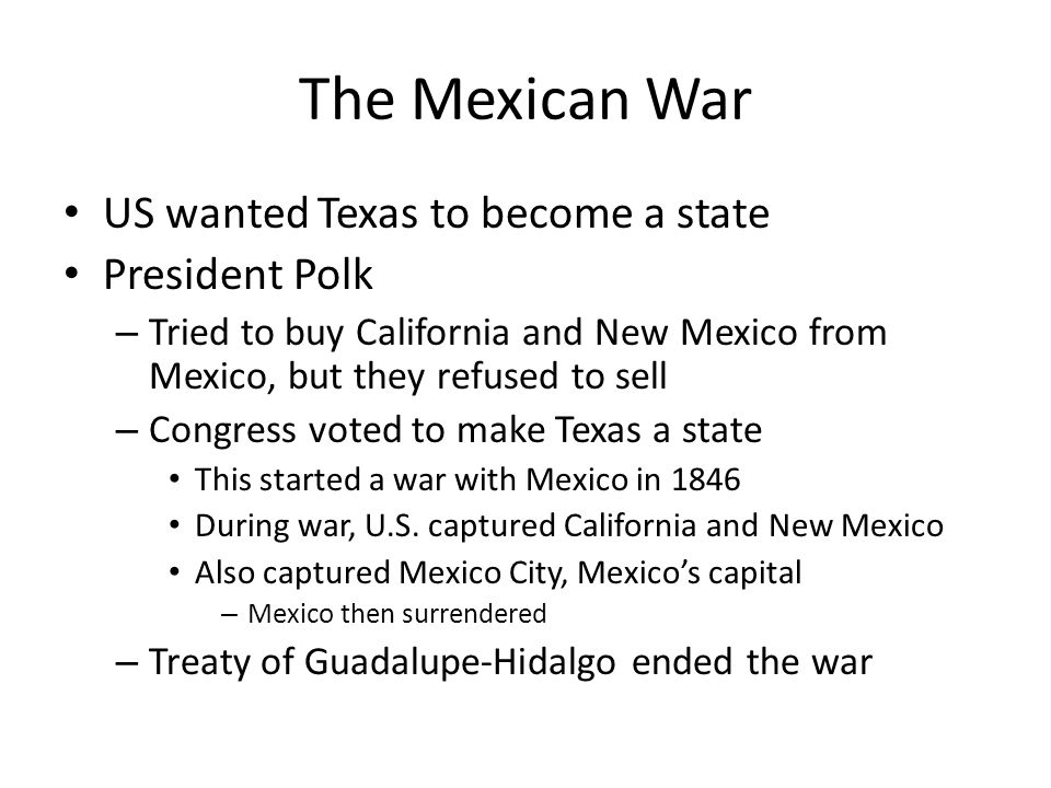 The Mexican War US wanted Texas to become a state President Polk
