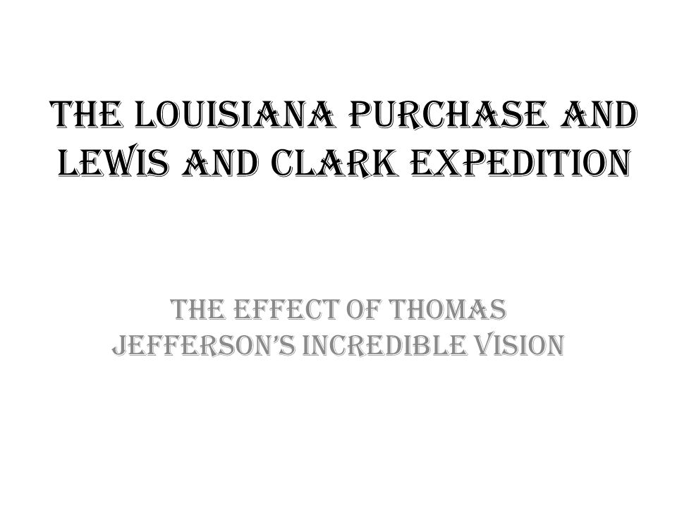 The louisiana purchase and lewis and clark expedition