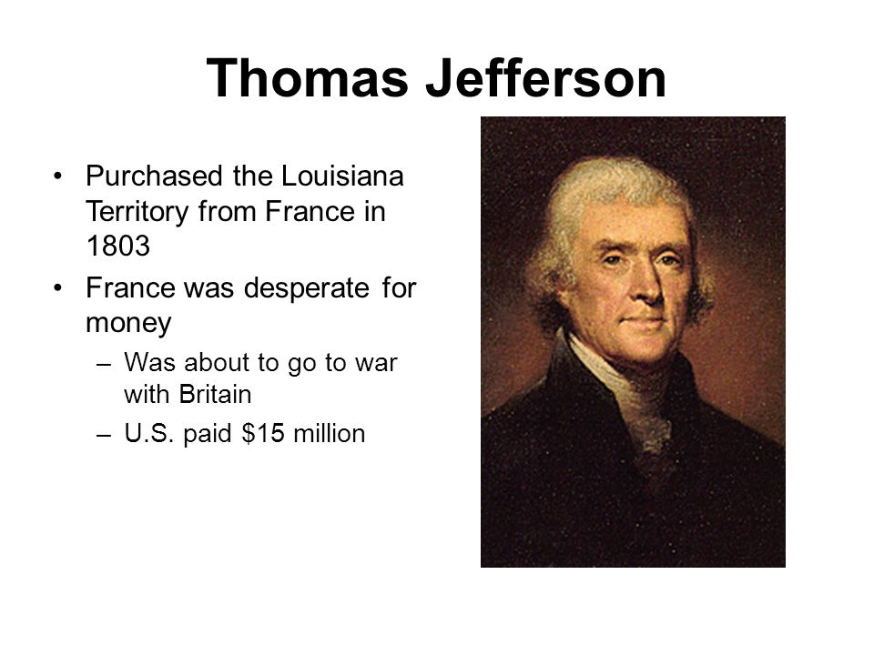 Thomas Jefferson Purchased the Louisiana Territory from France in 1803