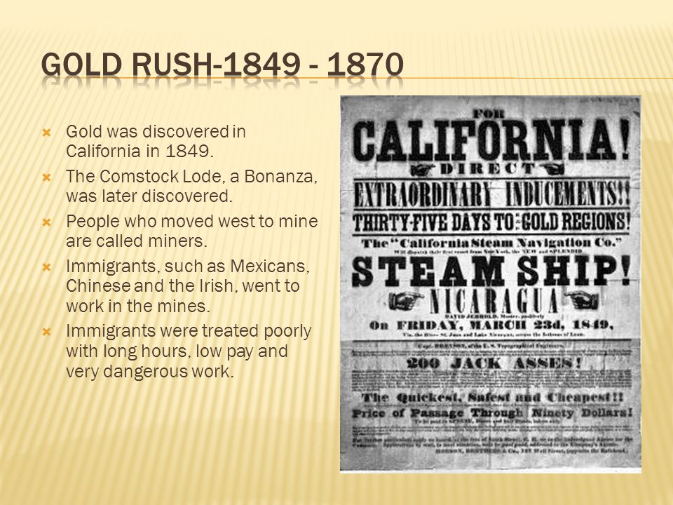 Gold Rush-1849 - 1870 Gold was discovered in California in 1849.