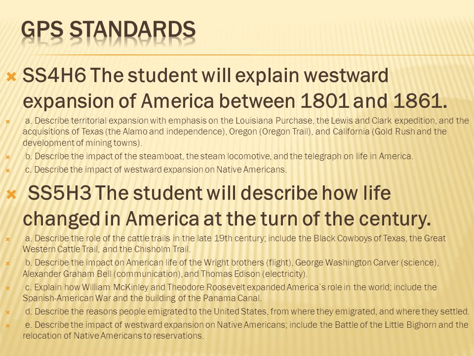 GPS Standards SS4H6 The student will explain westward expansion of America between 1801 and 1861.