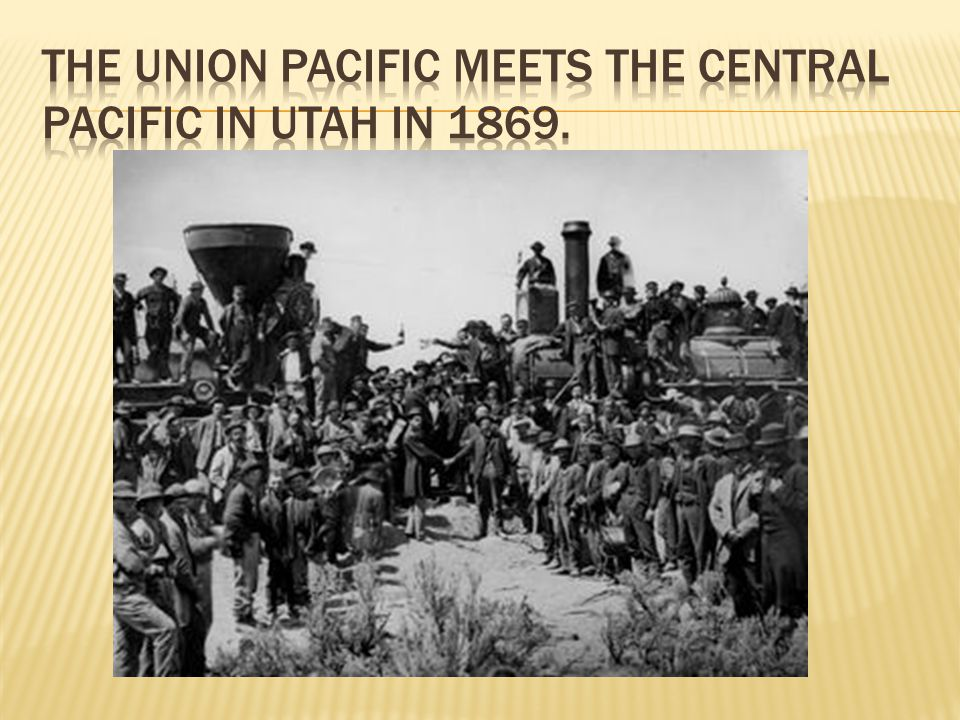 The Union Pacific meets the Central Pacific in Utah in 1869.