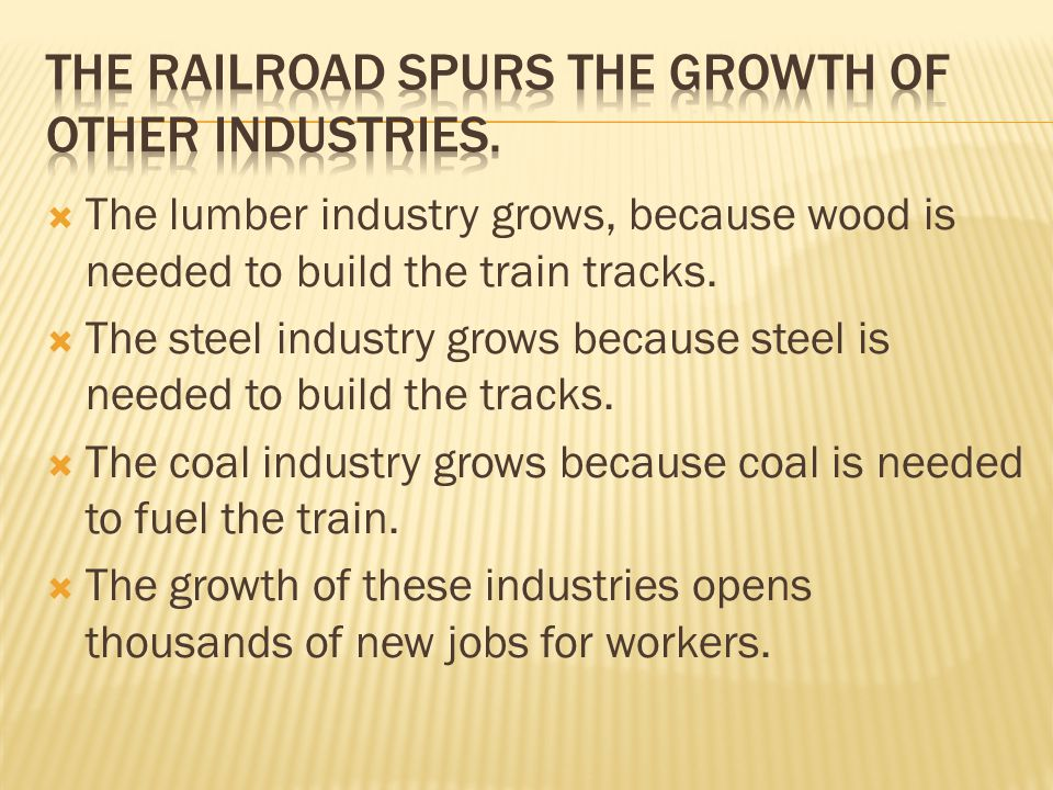 The Railroad spurs the growth of other industries.