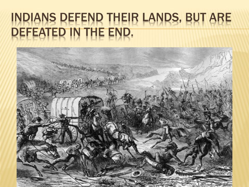 Indians defend their lands, but are defeated in the end.