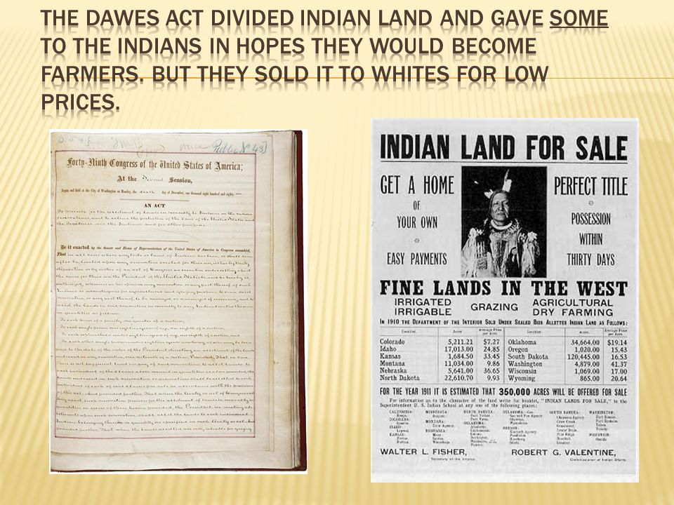 The Dawes Act divided Indian land and gave some to the Indians in hopes they would become farmers.