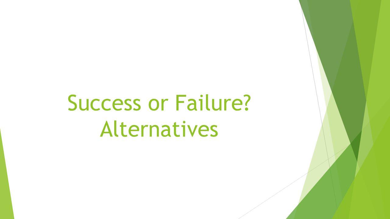 Success or Failure Alternatives