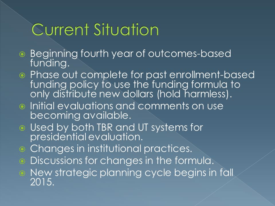 Current Situation Beginning fourth year of outcomes-based funding.