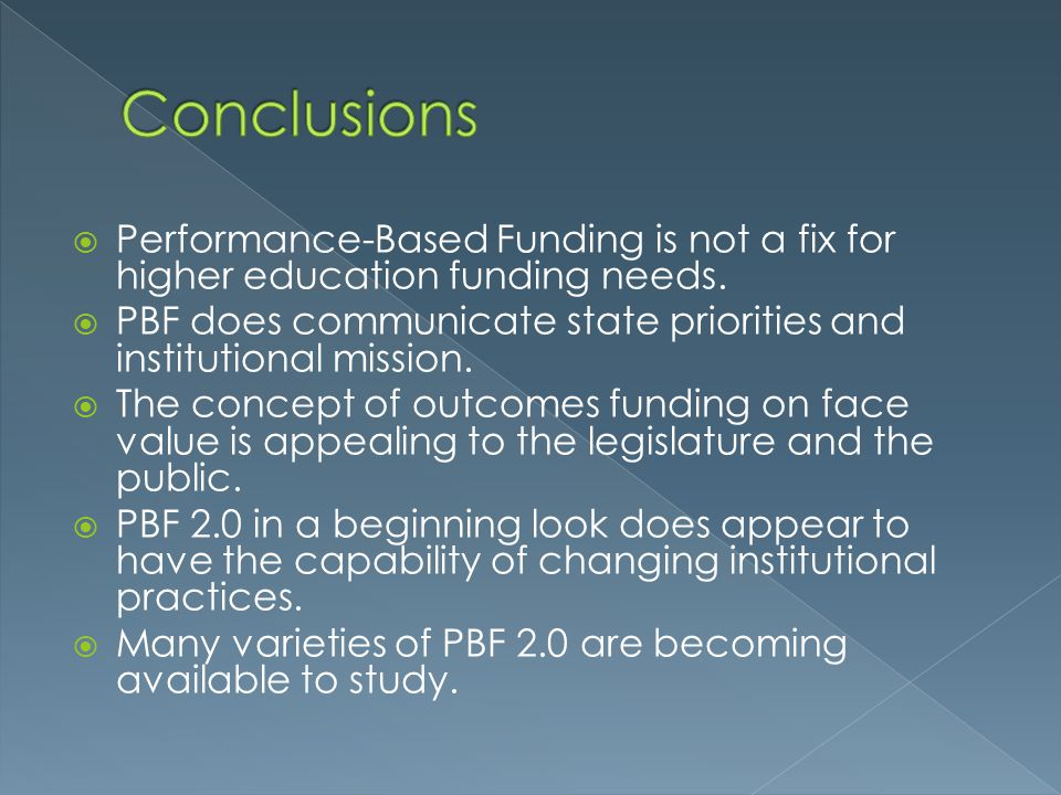 Conclusions Performance-Based Funding is not a fix for higher education funding needs.