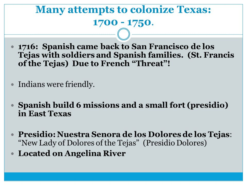 Many attempts to colonize Texas: 1700 - 1750.
