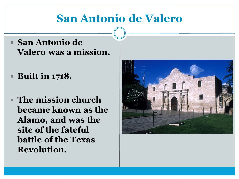 San Antonio de Valero San Antonio de Valero was a mission.