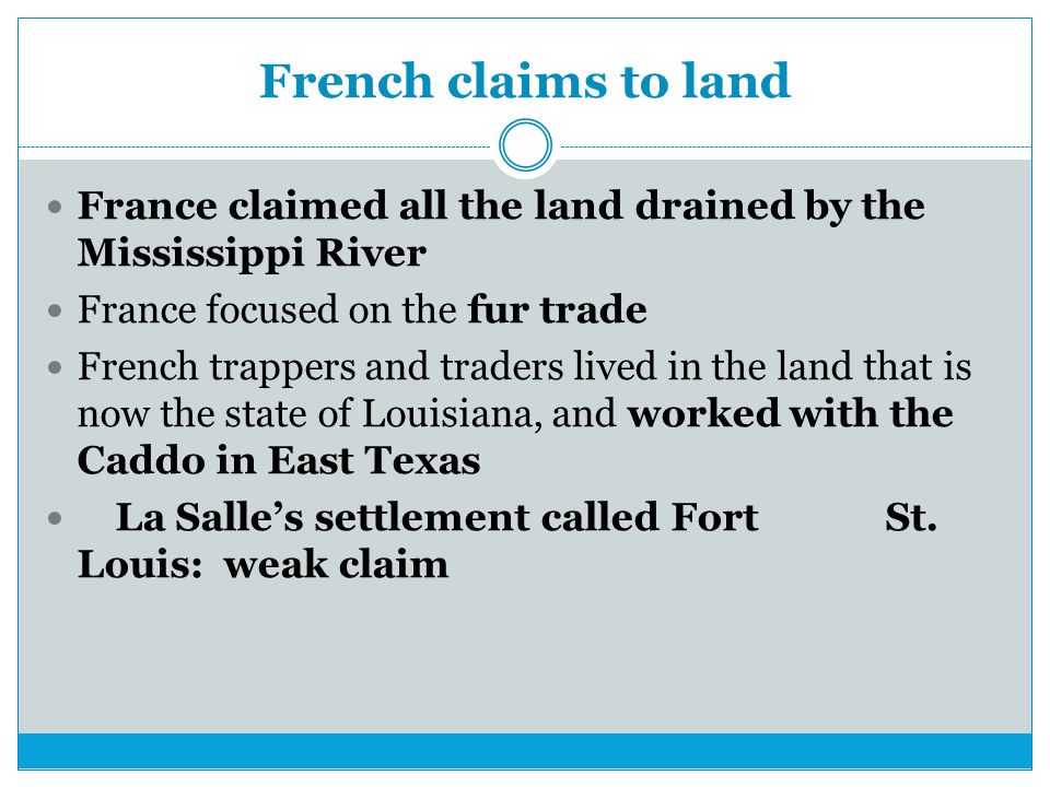 French claims to land France claimed all the land drained by the Mississippi River. France focused on the fur trade.