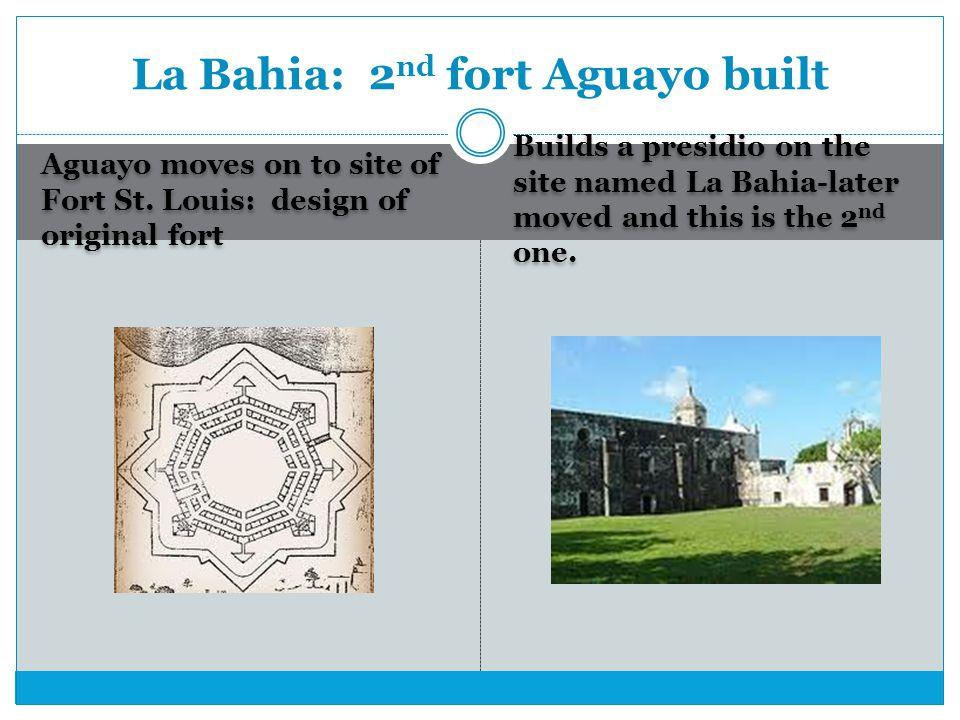 La Bahia: 2nd fort Aguayo built