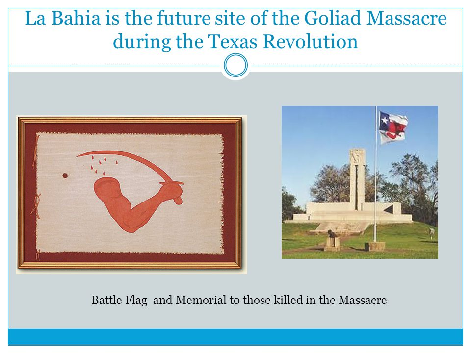La Bahia is the future site of the Goliad Massacre during the Texas Revolution