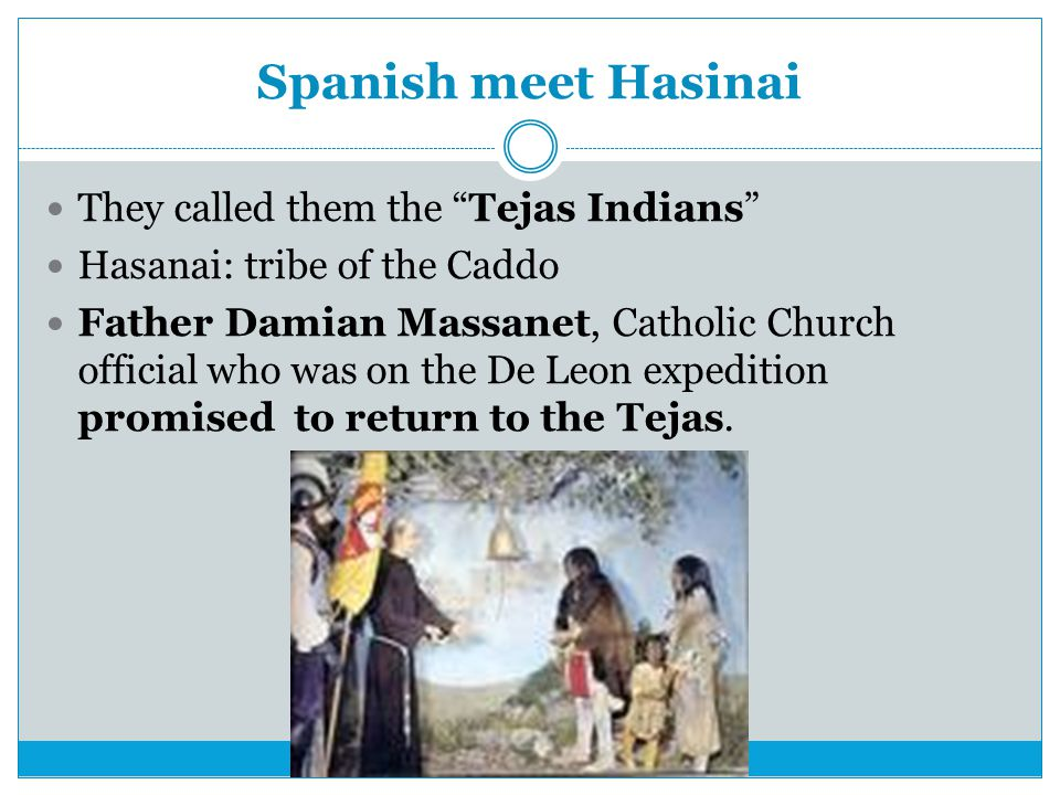 Spanish meet Hasinai They called them the Tejas Indians