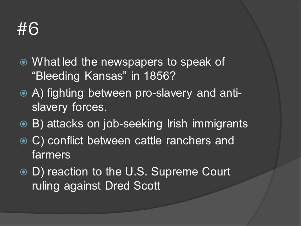 #6 What led the newspapers to speak of Bleeding Kansas in 1856